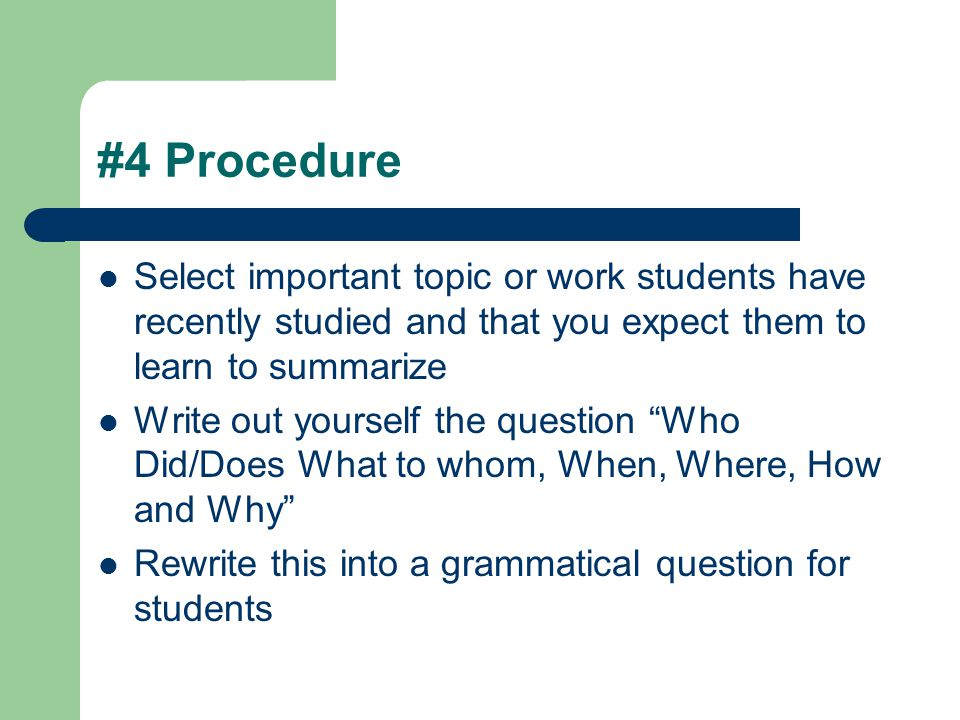 #4 Procedure Select important topic or work students have recently studied and that you expect them to learn to summarize.