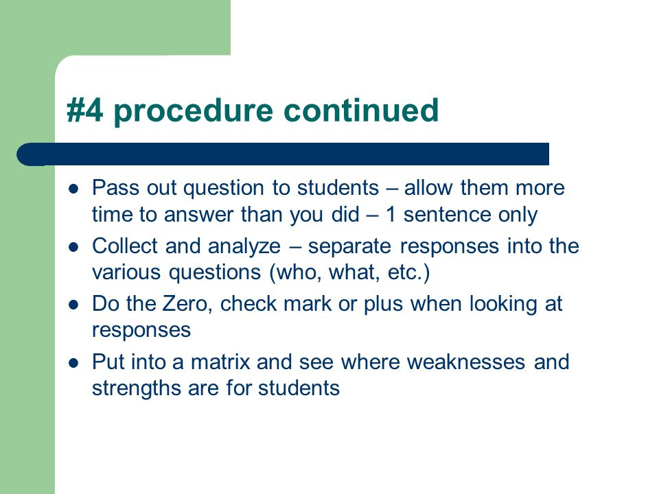 #4 procedure continued Pass out question to students – allow them more time to answer than you did – 1 sentence only.