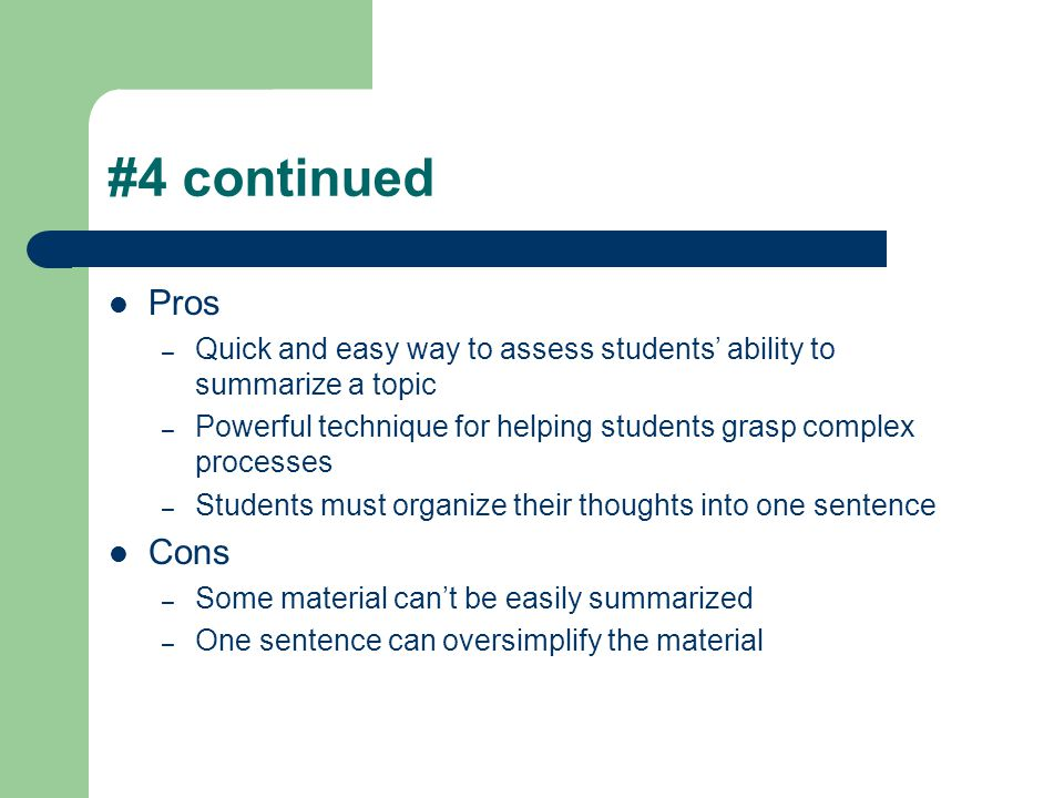 #4 continued Pros. Quick and easy way to assess students' ability to summarize a topic.