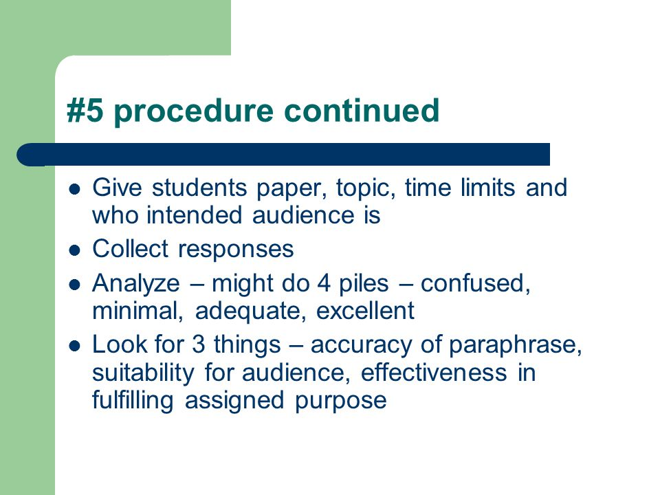 #5 procedure continued Give students paper, topic, time limits and who intended audience is. Collect responses.