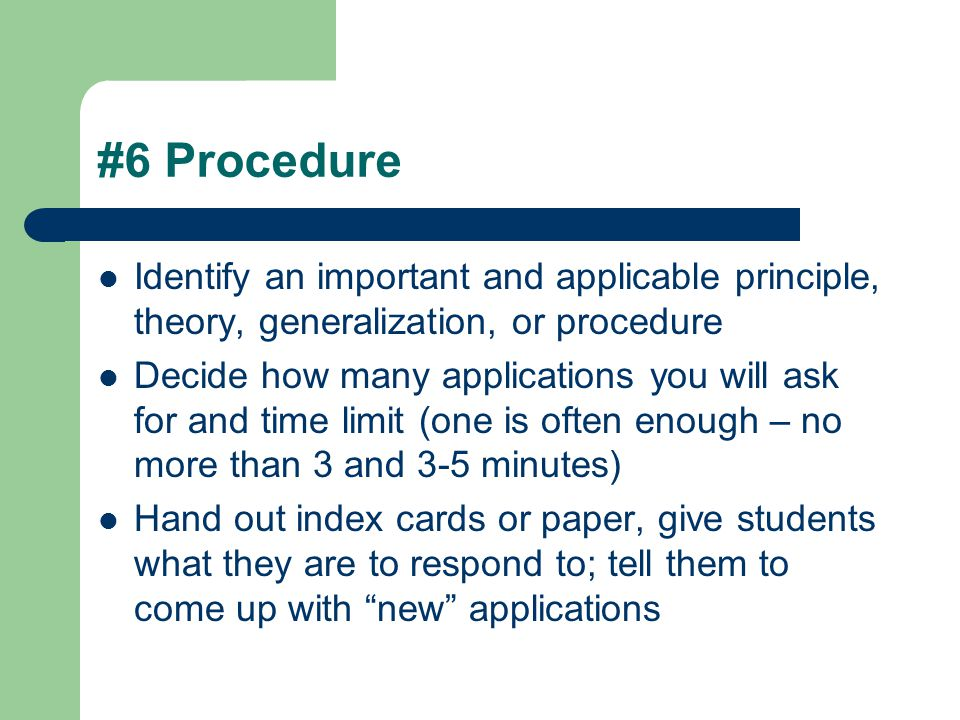 #6 Procedure Identify an important and applicable principle, theory, generalization, or procedure.