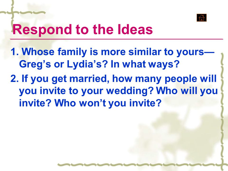 Respond to the Ideas 1. Whose family is more similar to yours—Greg's or Lydia's In what ways