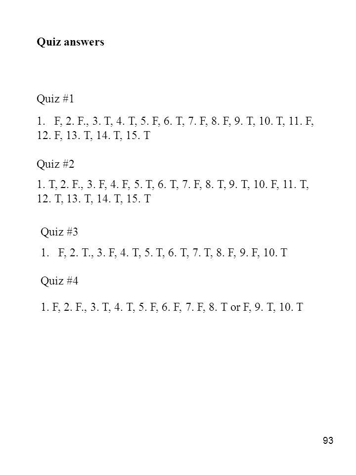 Quiz answers Quiz #1. F, 2. F., 3. T, 4. T, 5. F, 6. T, 7. F, 8. F, 9. T, 10. T, 11. F, 12. F, 13. T, 14. T, 15. T.