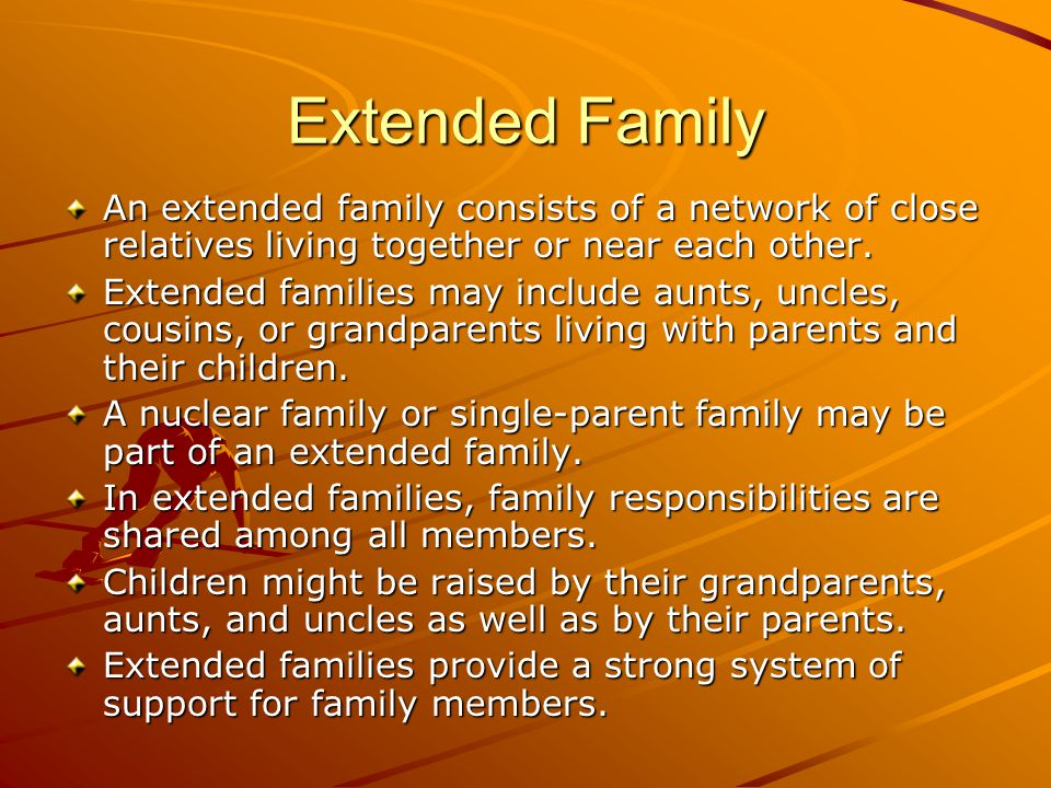 Extended Family An extended family consists of a network of close relatives living together or near each other.