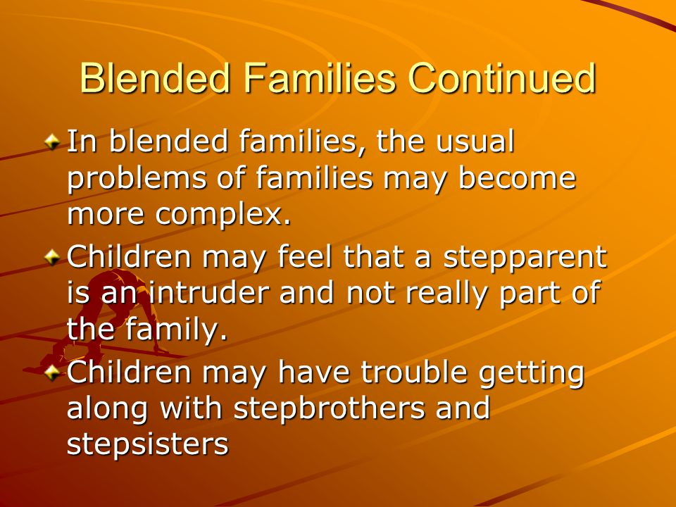 Blended Families Continued