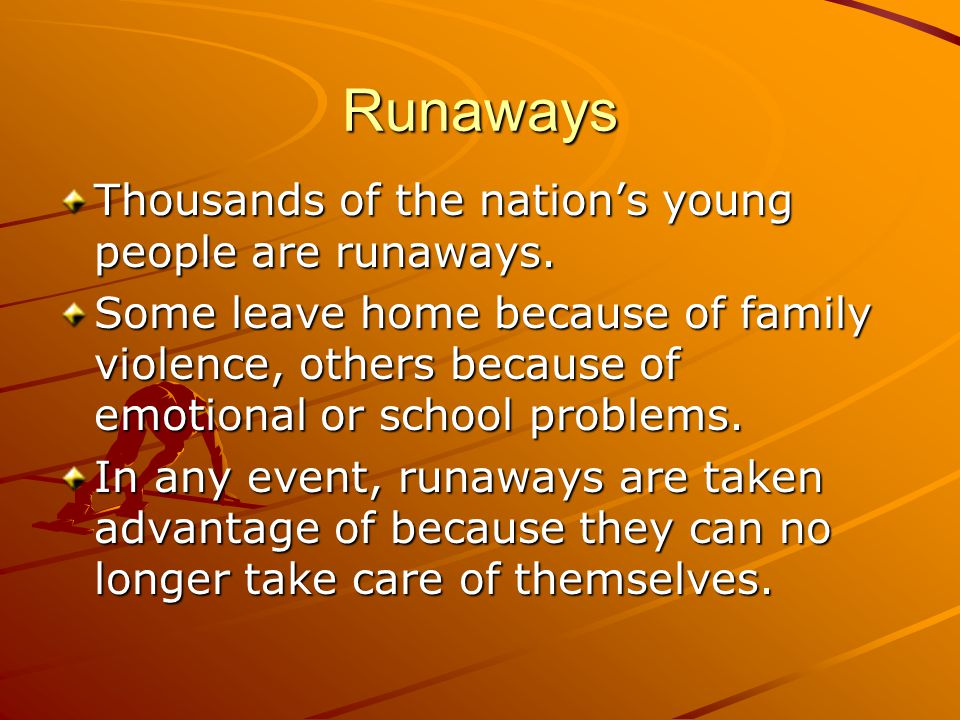 Runaways Thousands of the nation's young people are runaways.