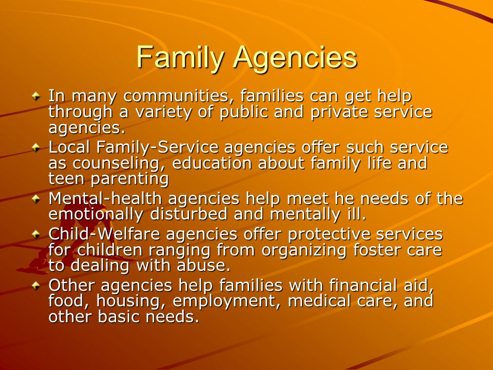 Family Agencies In many communities, families can get help through a variety of public and private service agencies.