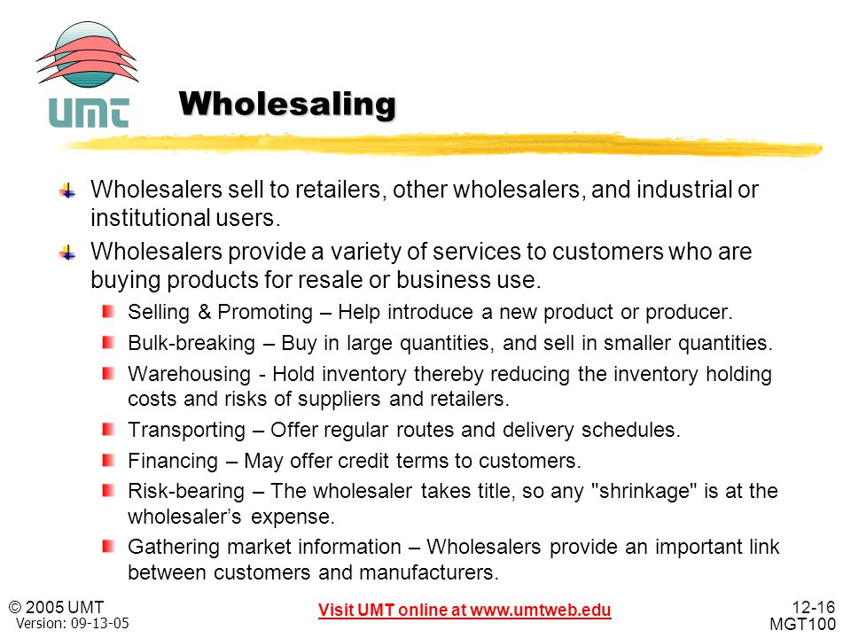 Wholesaling Wholesalers sell to retailers, other wholesalers, and industrial or institutional users.