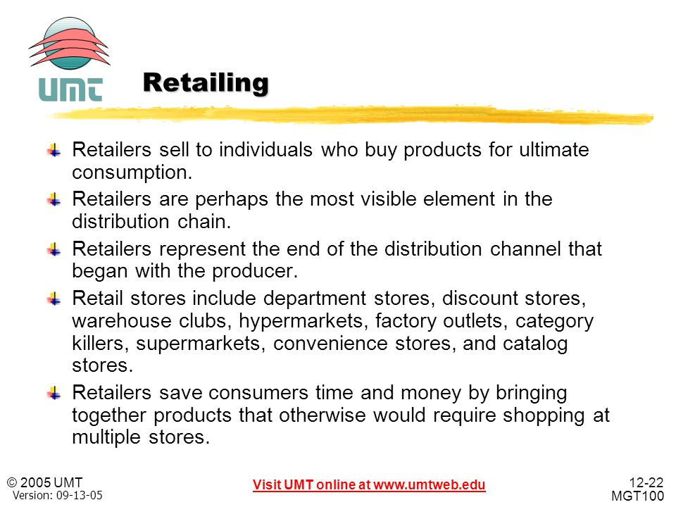 Retailing Retailers sell to individuals who buy products for ultimate consumption.