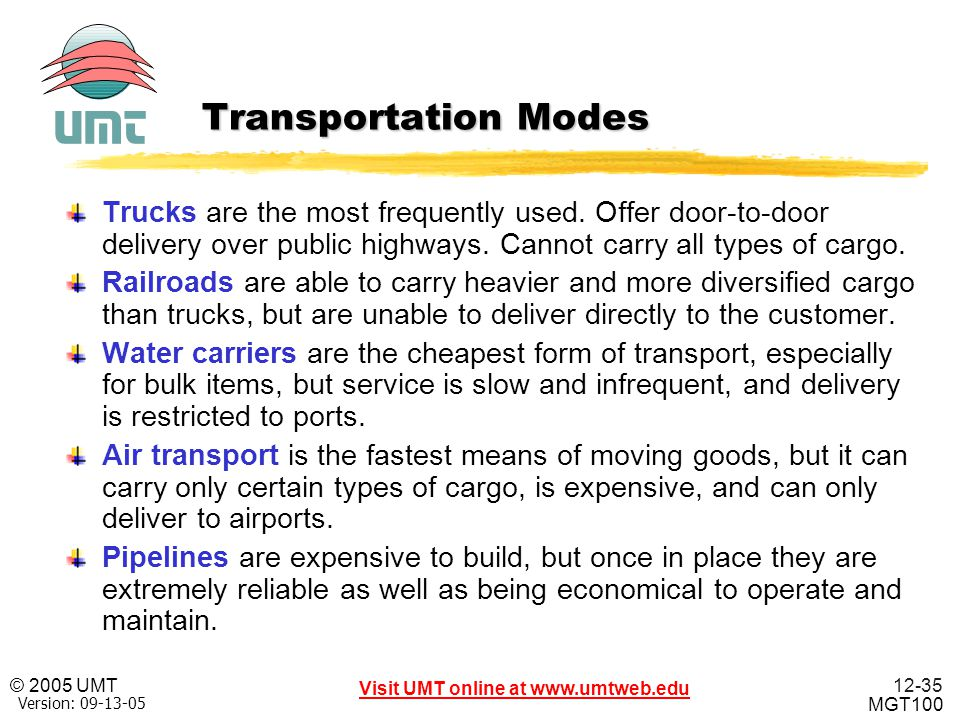 Transportation Modes Trucks are the most frequently used. Offer door-to-door delivery over public highways. Cannot carry all types of cargo.