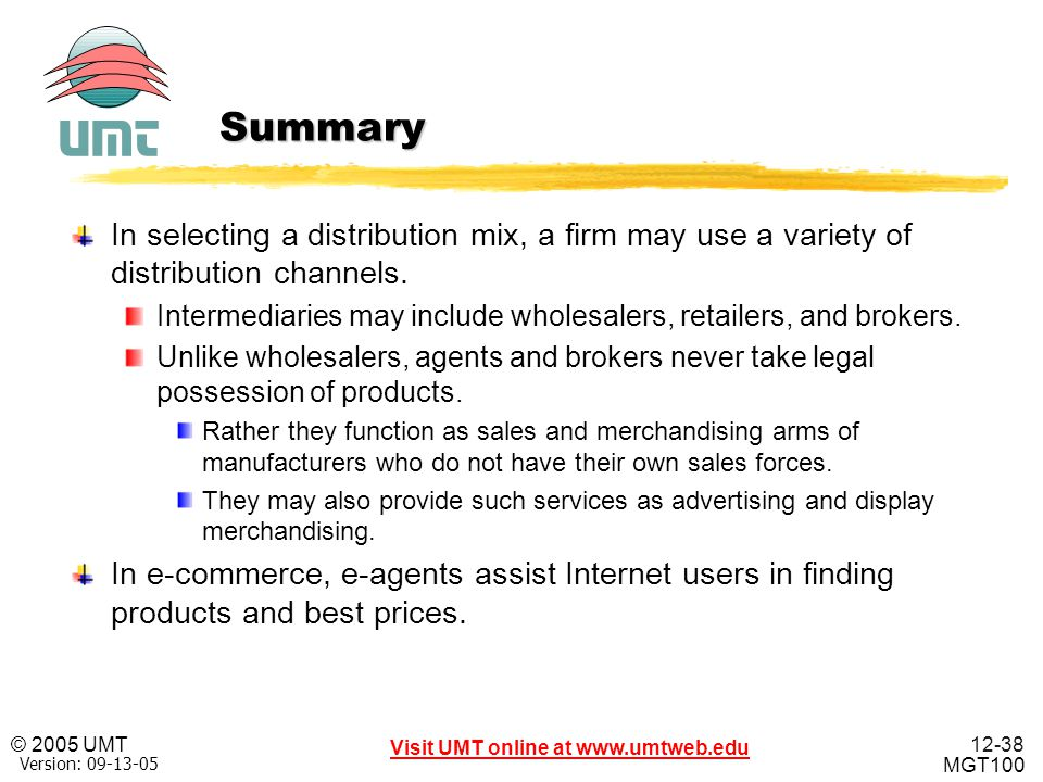 Summary In selecting a distribution mix, a firm may use a variety of distribution channels.