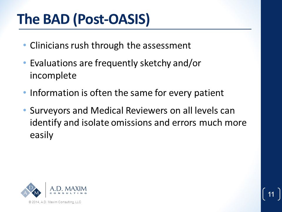The BAD (Post-OASIS) Clinicians rush through the assessment