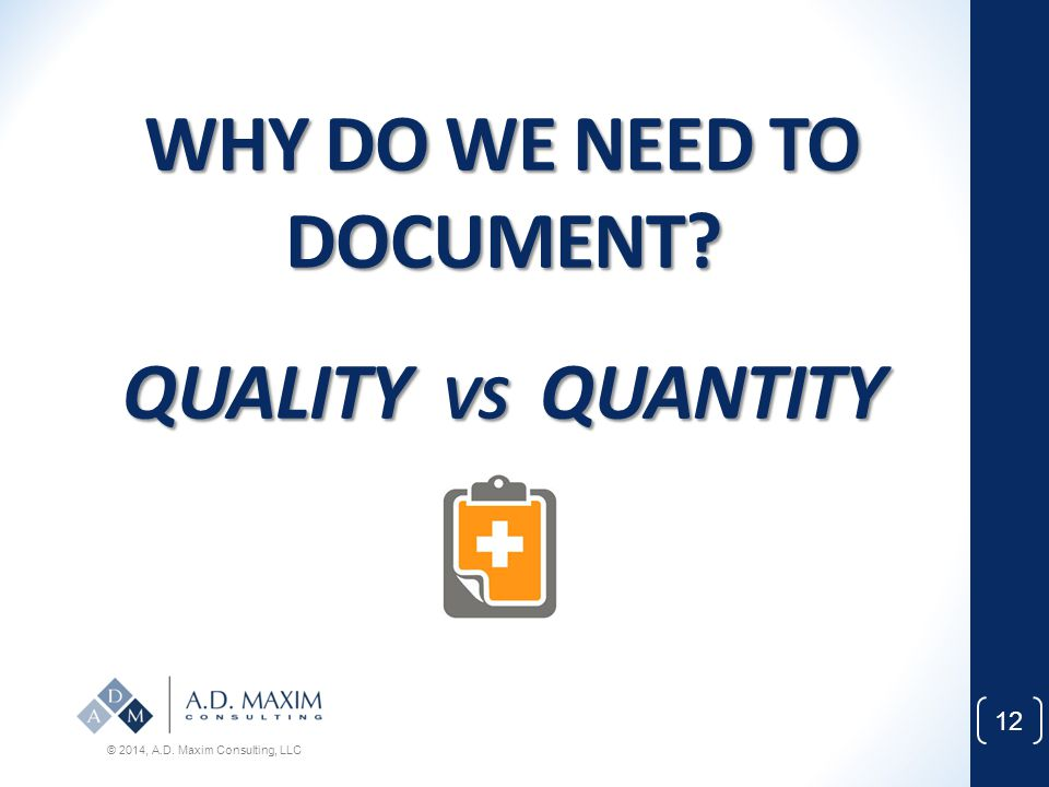 WHY DO WE NEED TO DOCUMENT QUALITY VS QUANTITY