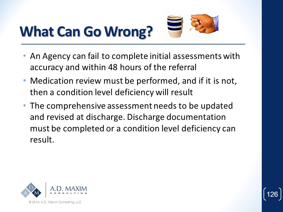 What Can Go Wrong An Agency can fail to complete initial assessments with accuracy and within 48 hours of the referral.