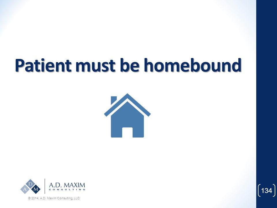 Patient must be homebound