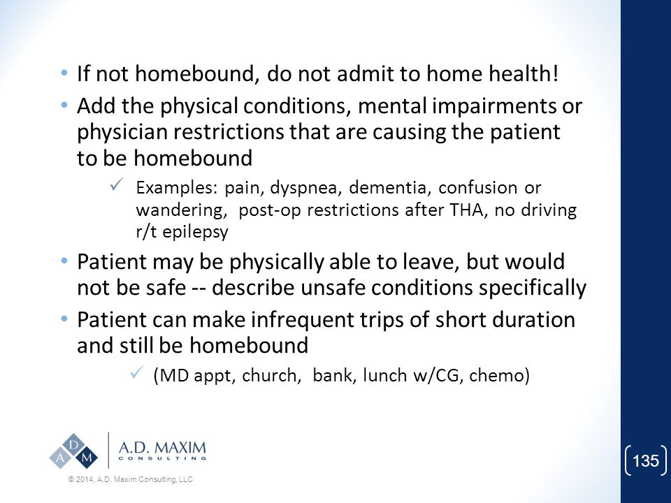 If not homebound, do not admit to home health!