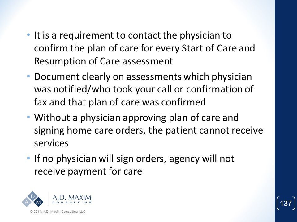 It is a requirement to contact the physician to confirm the plan of care for every Start of Care and Resumption of Care assessment