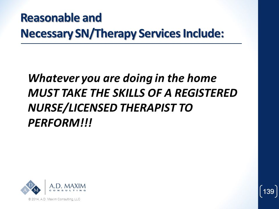 Reasonable and Necessary SN/Therapy Services Include:
