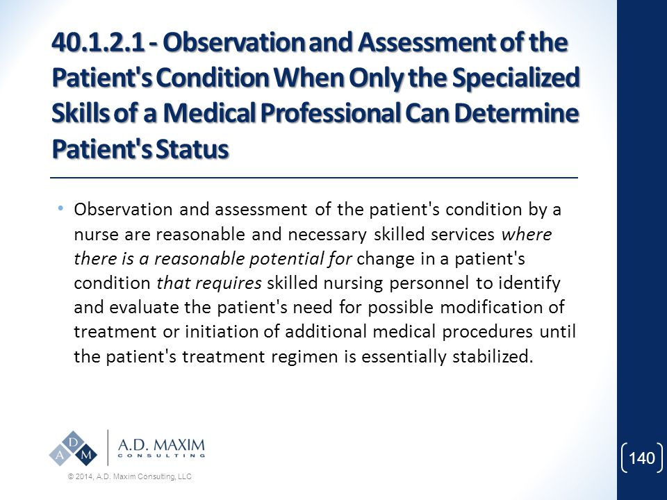 40.1.2.1 - Observation and Assessment of the Patient s Condition When Only the Specialized Skills of a Medical Professional Can Determine Patient s Status