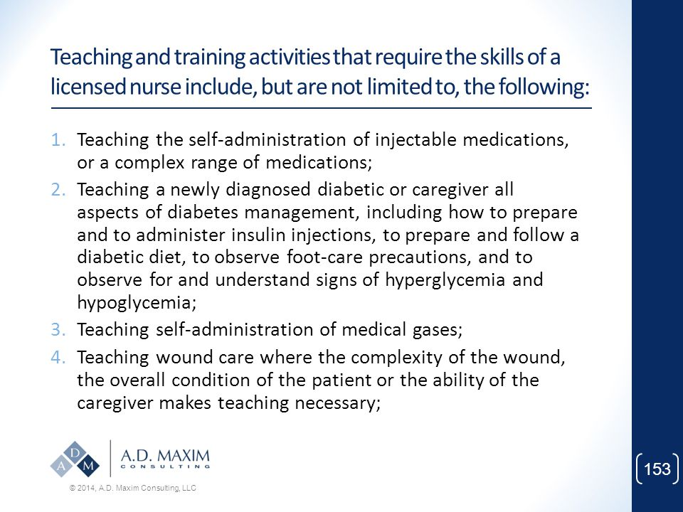 Teaching and training activities that require the skills of a licensed nurse include, but are not limited to, the following: