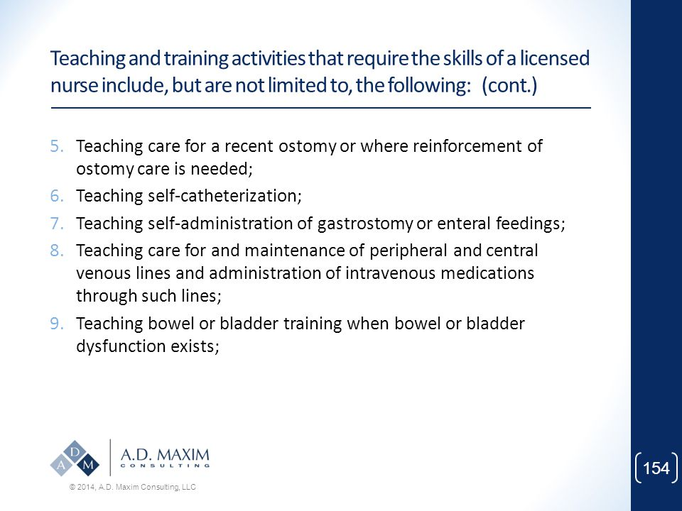Teaching and training activities that require the skills of a licensed nurse include, but are not limited to, the following: (cont.)