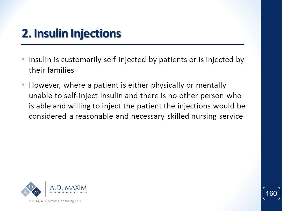 2. Insulin Injections Insulin is customarily self-injected by patients or is injected by their families.