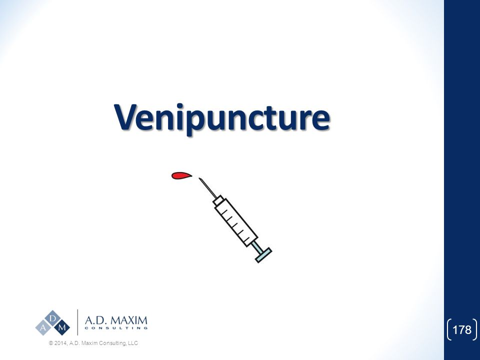 Venipuncture © 2014, A.D. Maxim Consulting, LLC