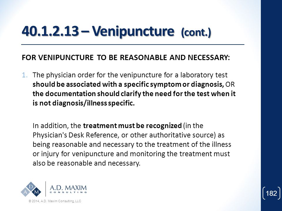 40.1.2.13 – Venipuncture (cont.) FOR VENIPUNCTURE TO BE REASONABLE AND NECESSARY: