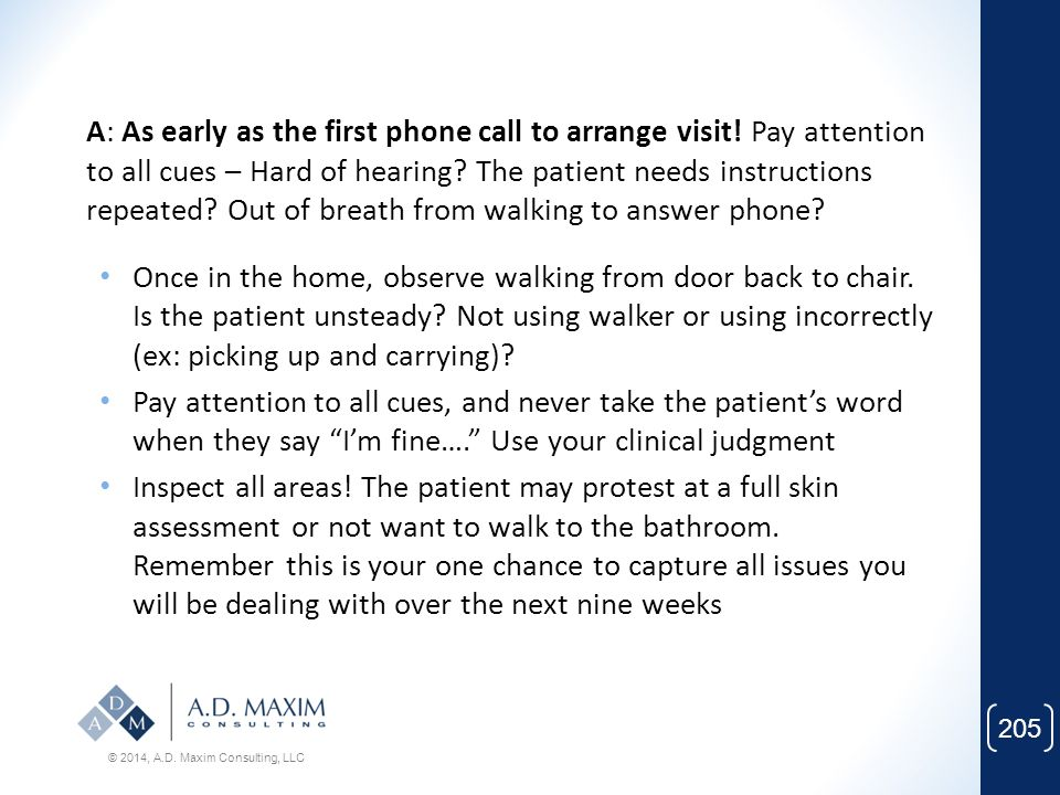 A: As early as the first phone call to arrange visit