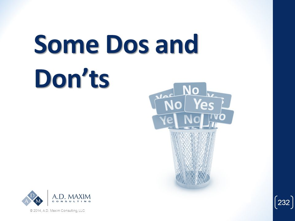 Some Dos and Don'ts © 2014, A.D. Maxim Consulting, LLC