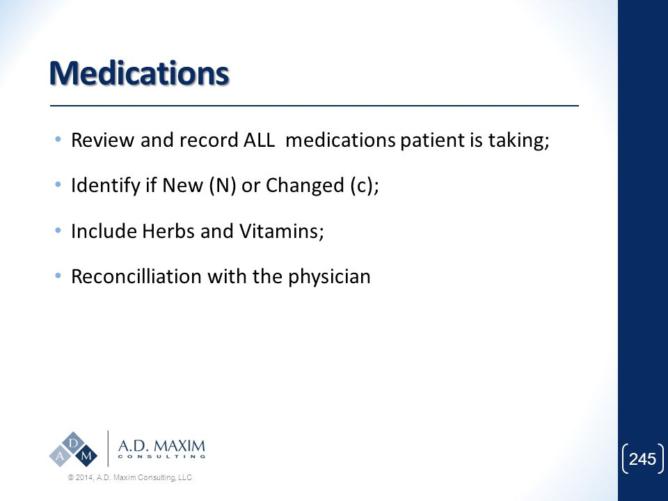 Medications Review and record ALL medications patient is taking;