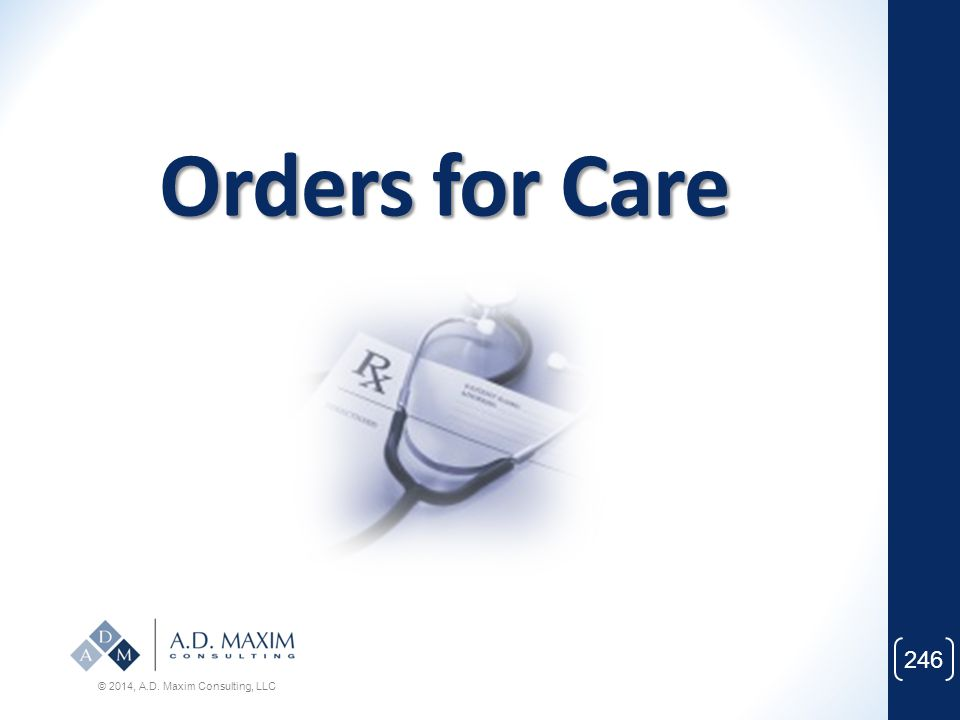 Orders for Care © 2014, A.D. Maxim Consulting, LLC