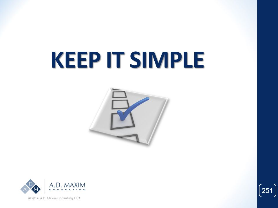 KEEP IT SIMPLE © 2014, A.D. Maxim Consulting, LLC
