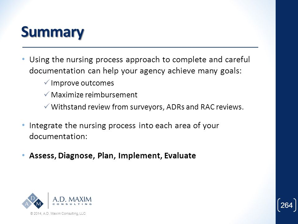Summary Using the nursing process approach to complete and careful documentation can help your agency achieve many goals:
