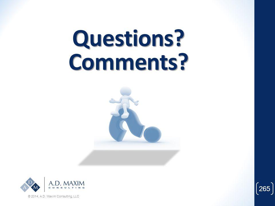 Questions Comments © 2014, A.D. Maxim Consulting, LLC