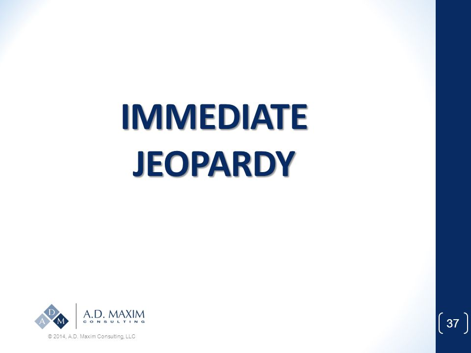 IMMEDIATE JEOPARDY © 2014, A.D. Maxim Consulting, LLC