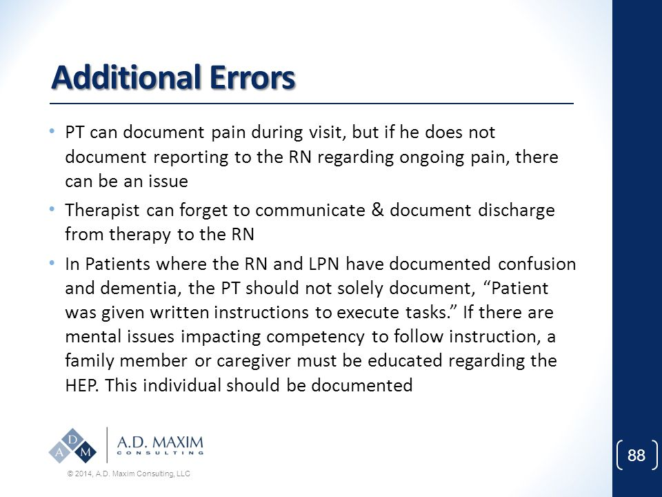 Additional Errors PT can document pain during visit, but if he does not document reporting to the RN regarding ongoing pain, there can be an issue.