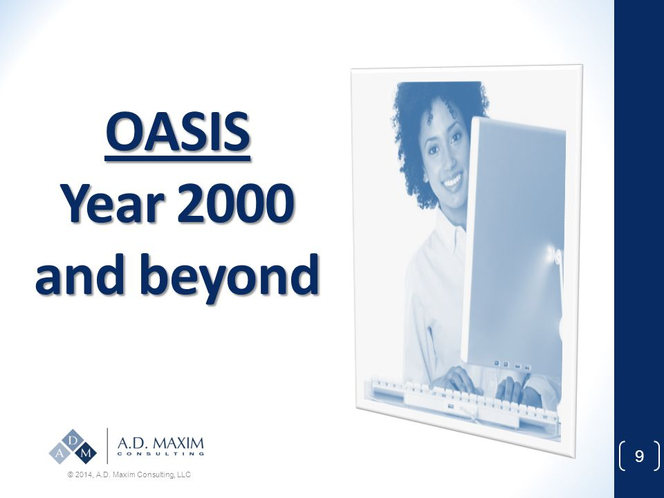OASIS Year 2000 and beyond © 2014, A.D. Maxim Consulting, LLC