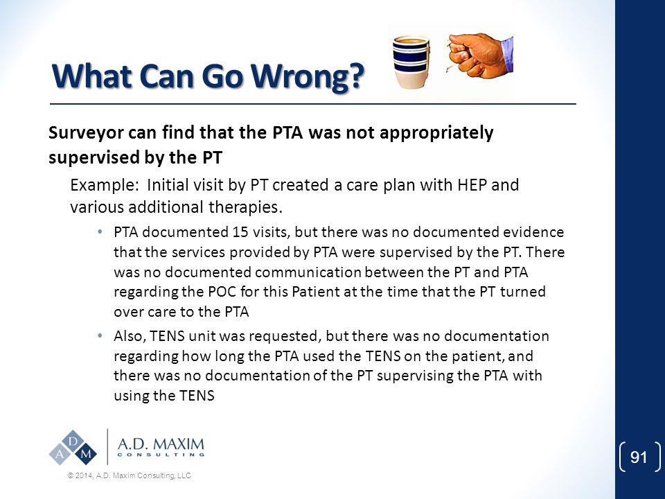 What Can Go Wrong Surveyor can find that the PTA was not appropriately supervised by the PT.