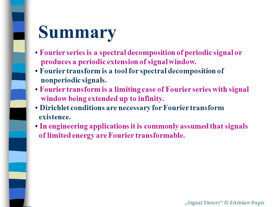 Summary Fourier series is a spectral decomposition of periodic signal or produces a periodic extension of signal window.