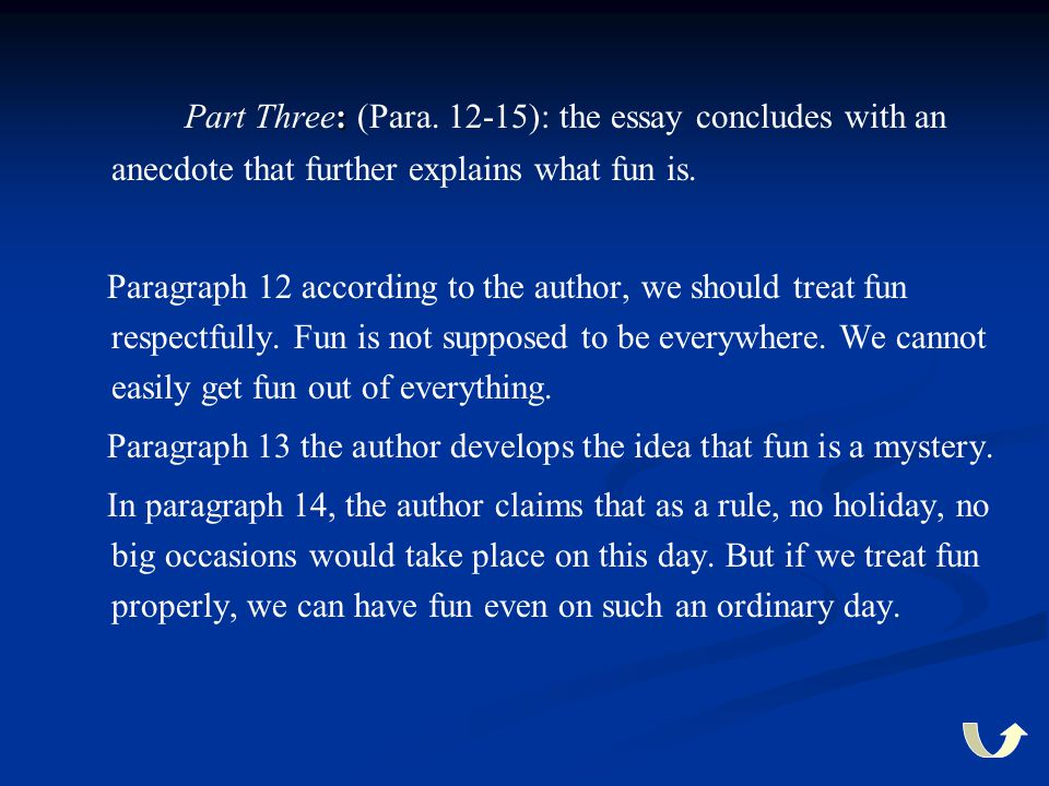 Part Three: (Para. 12-15): the essay concludes with an anecdote that further explains what fun is.