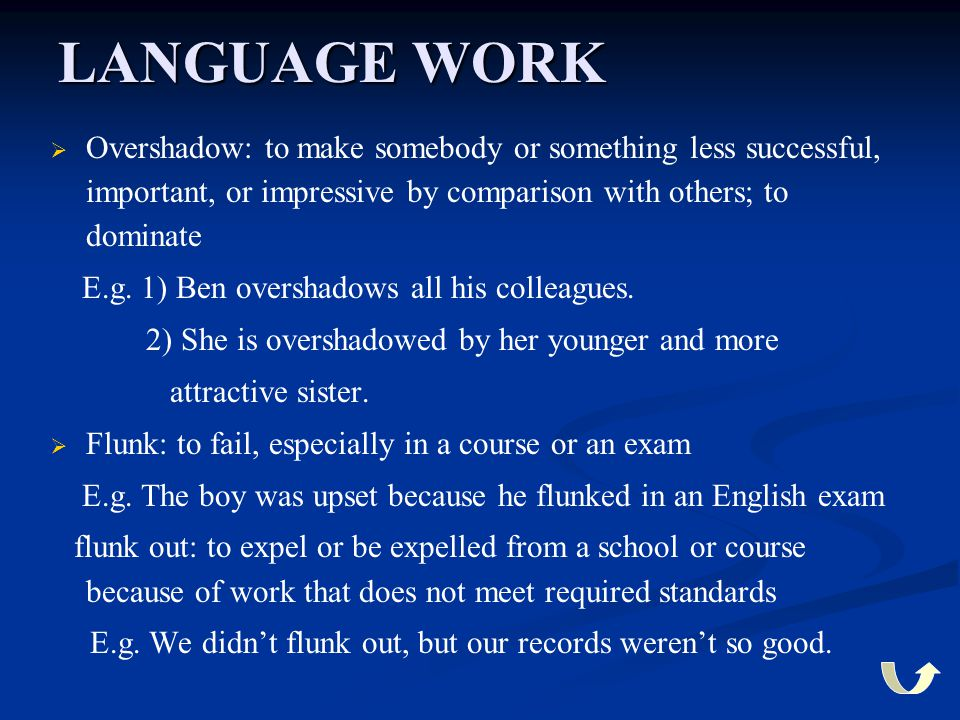 LANGUAGE WORK Overshadow: to make somebody or something less successful, important, or impressive by comparison with others; to dominate.