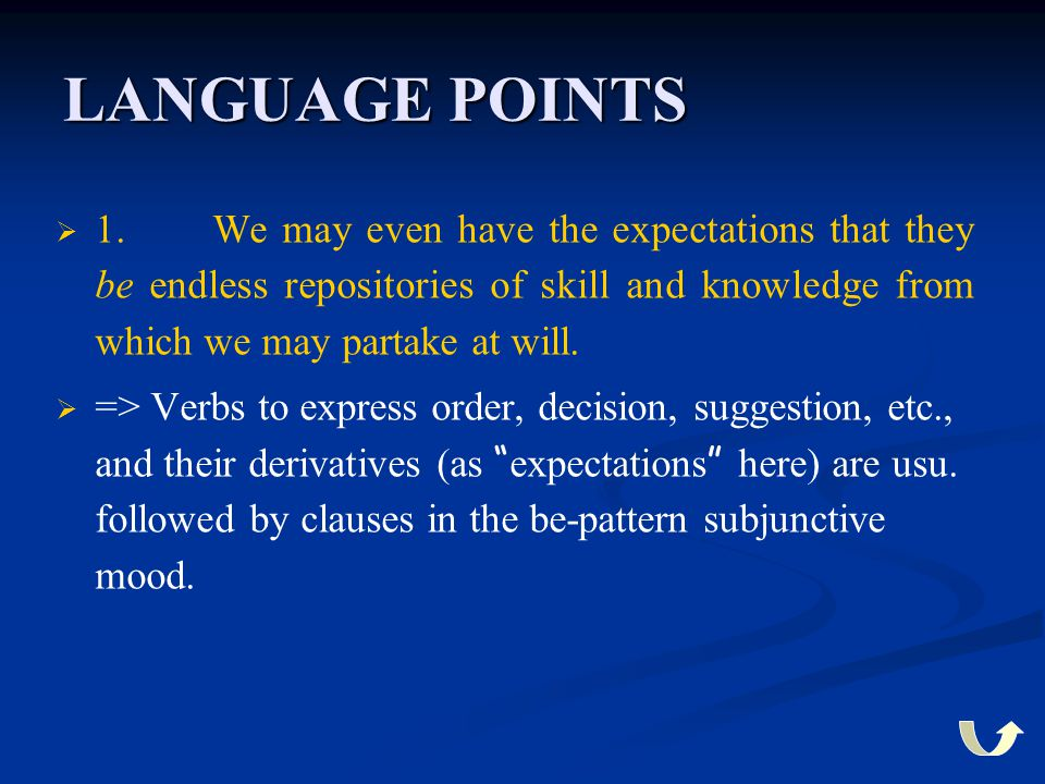 LANGUAGE POINTS 1. We may even have the expectations that they be endless repositories of skill and knowledge from which we may partake at will.