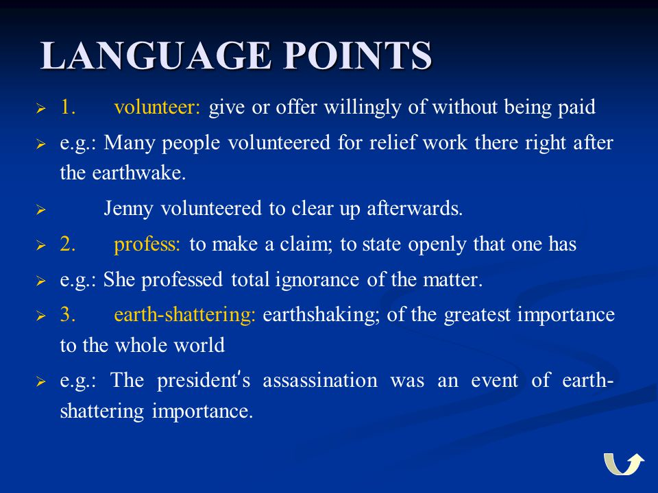 LANGUAGE POINTS 1. volunteer: give or offer willingly of without being paid.