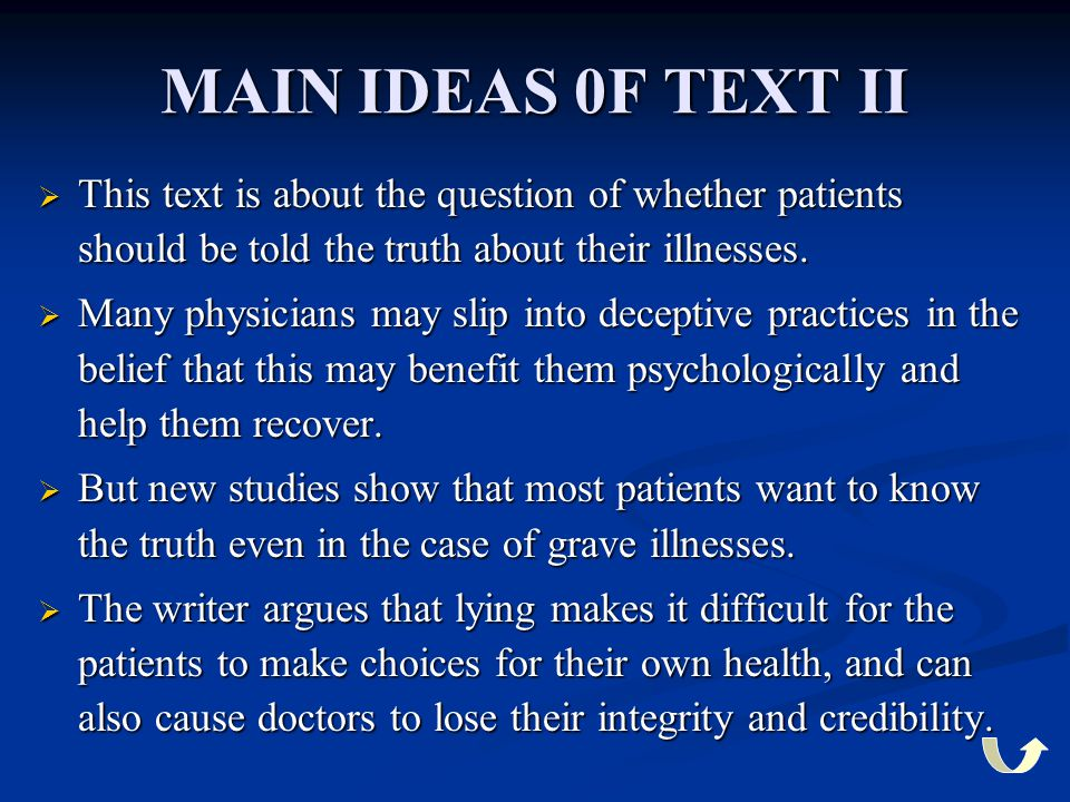 MAIN IDEAS 0F TEXT II This text is about the question of whether patients should be told the truth about their illnesses.