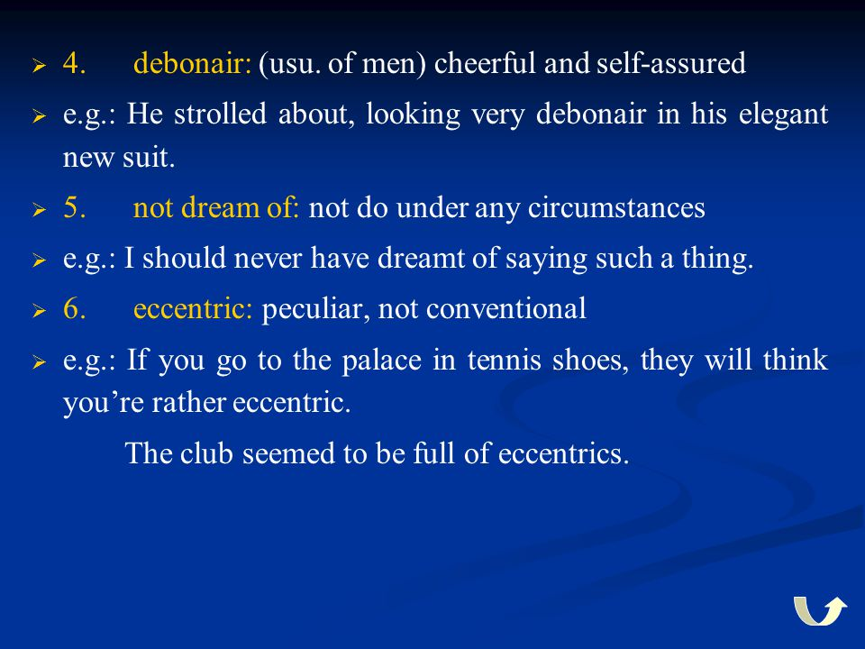 4. debonair: (usu. of men) cheerful and self-assured