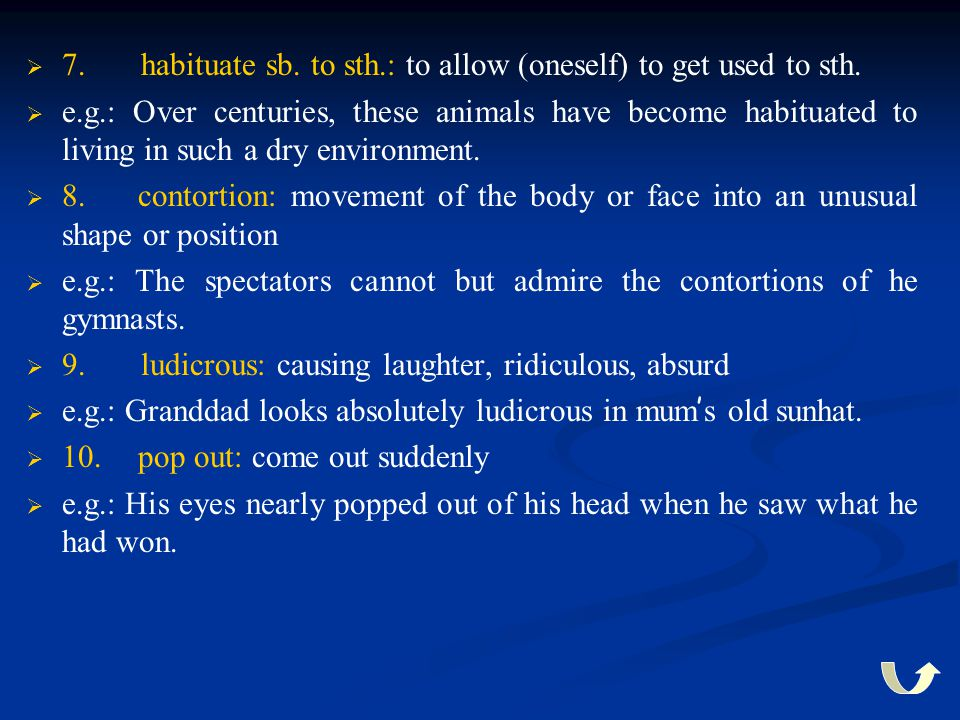 7. habituate sb. to sth.: to allow (oneself) to get used to sth.