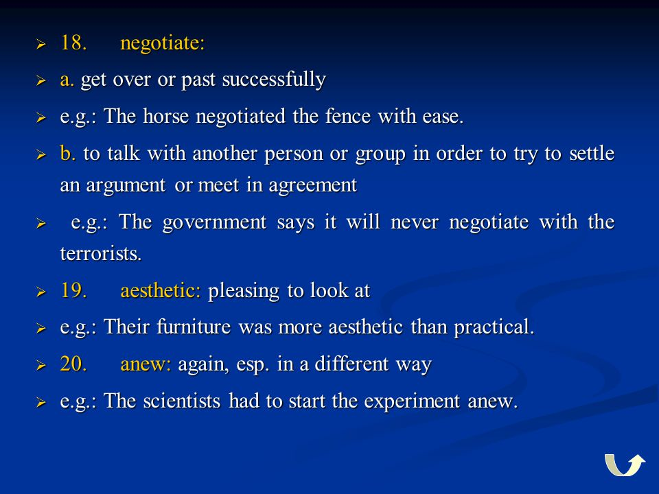 18. negotiate: a. get over or past successfully. e.g.: The horse negotiated the fence with ease.