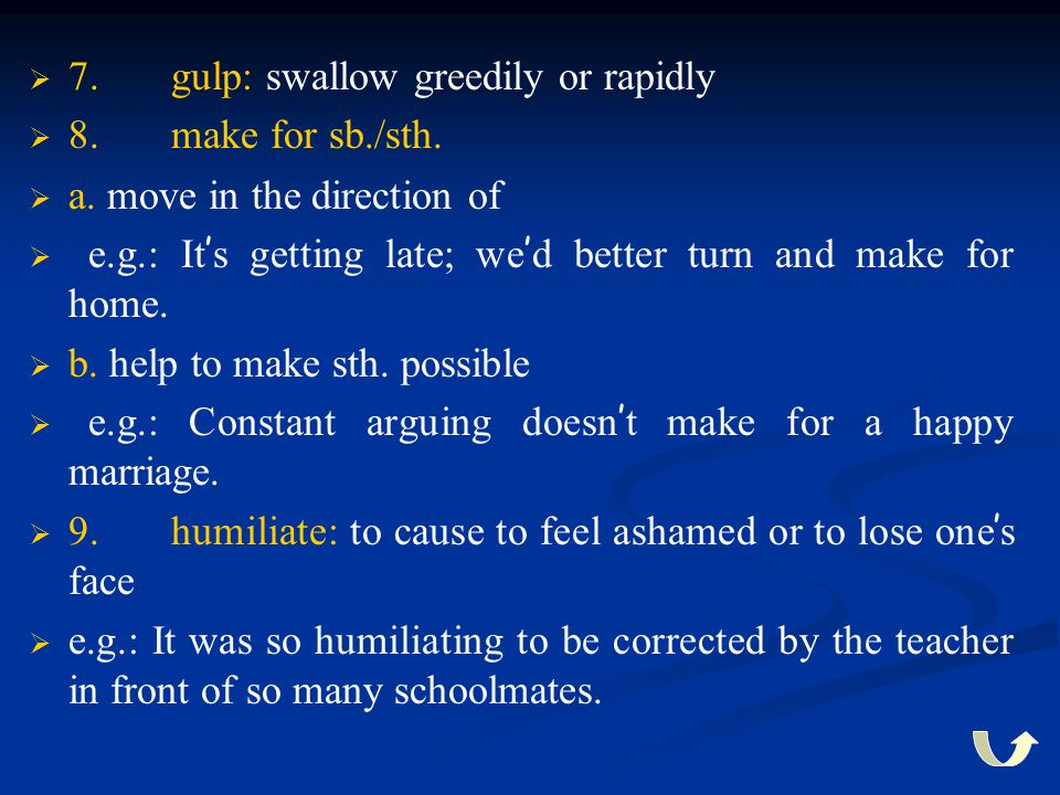 7. gulp: swallow greedily or rapidly