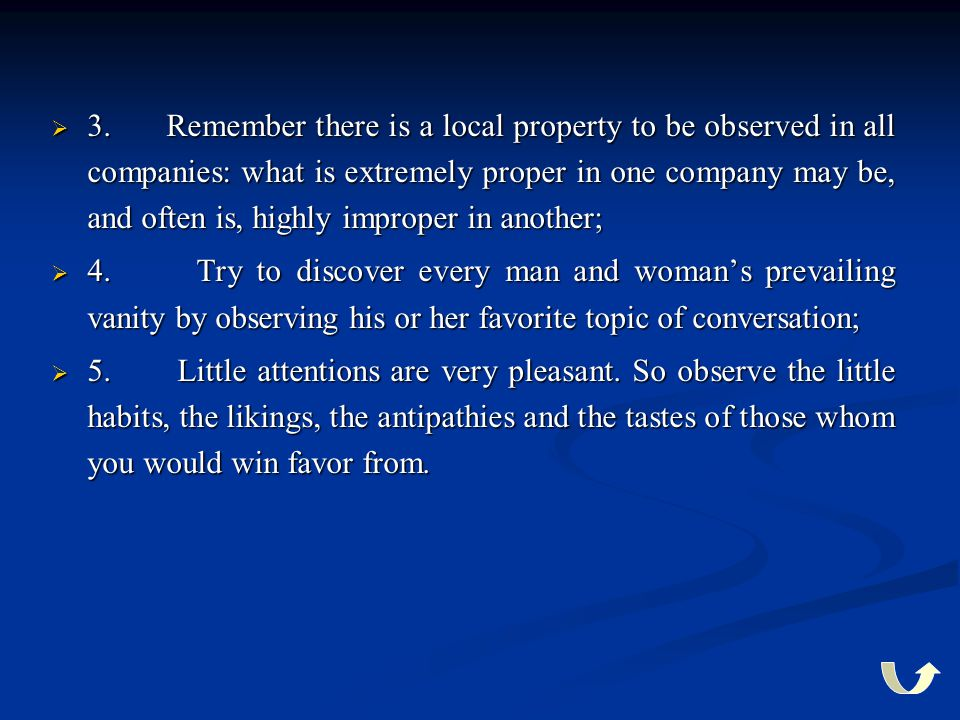 3. Remember there is a local property to be observed in all companies: what is extremely proper in one company may be, and often is, highly improper in another;